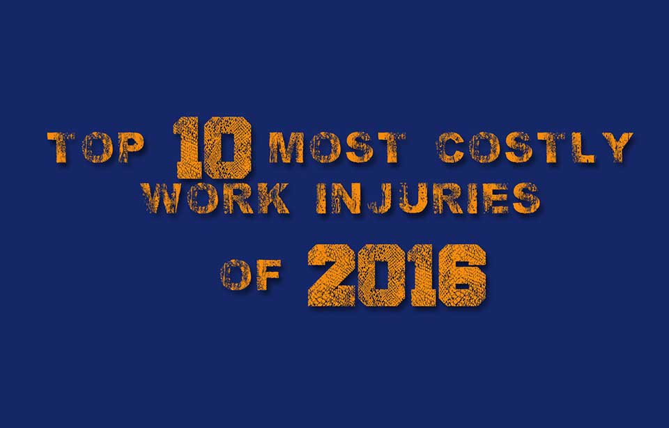 Top Ten Most Costly Work Injuries Of 2016
